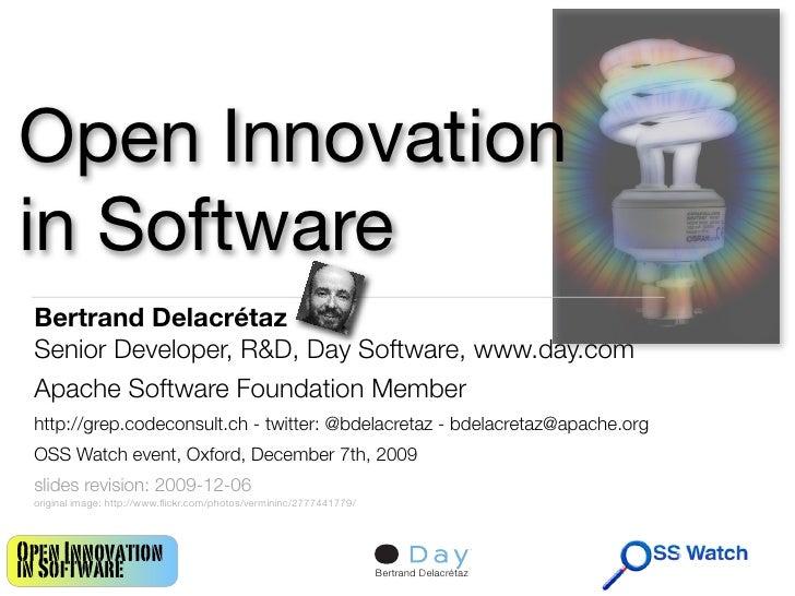 Open Innovation in Software  Bertrand Delacrétaz  Senior Developer, R&D, Day Software, www.day.com  Apache Software Founda...