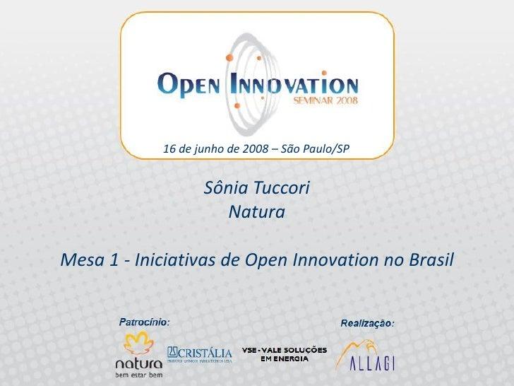 16 de junho de 2008 – São Paulo/SP                         Sônia Tuccori                         Natura  Mesa 1 - Iniciati...