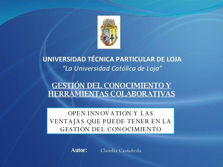 """UNIVERSIDAD TÉCNICA PARTICULAR DE LOJA """"La Universidad Católica de Loja"""" OPEN INNOVATION Y LAS VENTAJAS QUE PUEDE TENER EN..."""