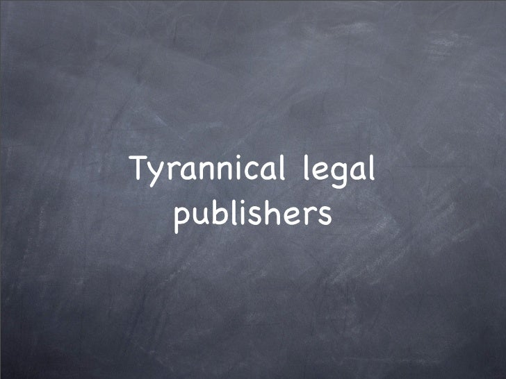 Tyrannical legal    publishers