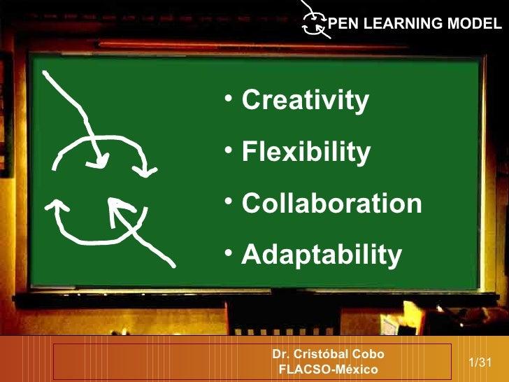 Open Learning Model 1/31 PEN LEARNING MODEL   <ul><li>Creativity </li></ul><ul><li>Flexibility </li></ul><ul><li>Collabora...