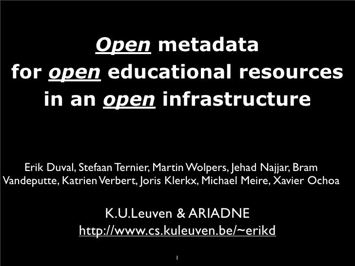 Open metadata  for open educational resources     in an open infrastructure       Erik Duval, Stefaan Ternier, Martin Wolp...