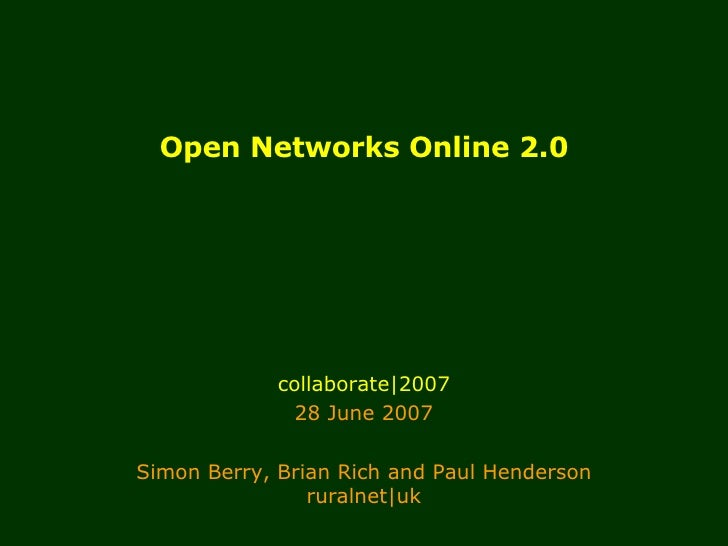 Open Networks Online 2.0 collaborate|2007 28 June 2007 Simon Berry, Brian Rich and Paul Henderson ruralnet|uk