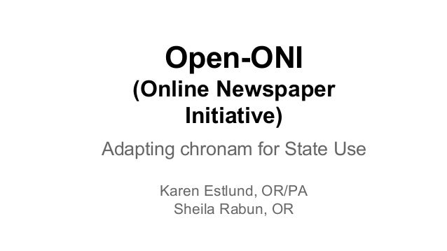 Open-ONI (Online Newspaper Initiative) Adapting chronam for State Use Karen Estlund, OR/PA Sheila Rabun, OR