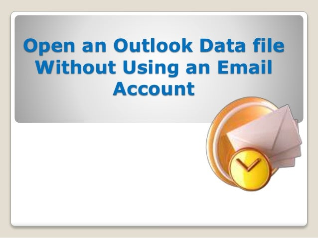 Open an Outlook Data file  Without Using an Email  Account