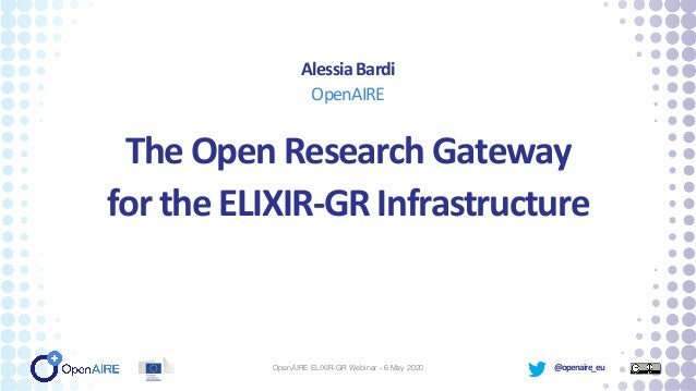 @openaire_eu TheOpenResearchGateway fortheELIXIR-GRInfrastructure AlessiaBardi OpenAIRE OpenAIRE ELIXIR-GR Webinar - 6 May...