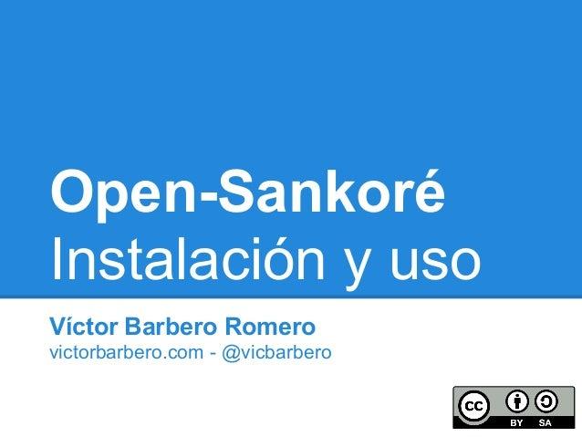 Open-SankoréInstalación y usoVíctor Barbero Romerovictorbarbero.com - @vicbarbero