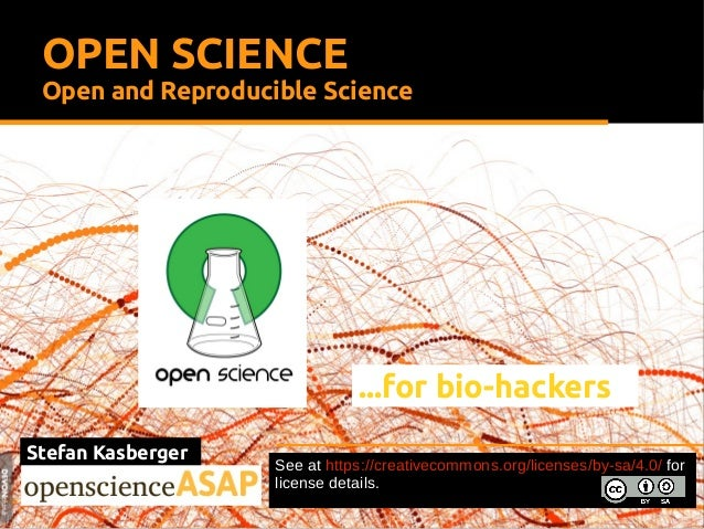 Stefan Kasberger OPEN SCIENCE Open and Reproducible Science See at https://creativecommons.org/licenses/by-sa/4.0/ for lic...