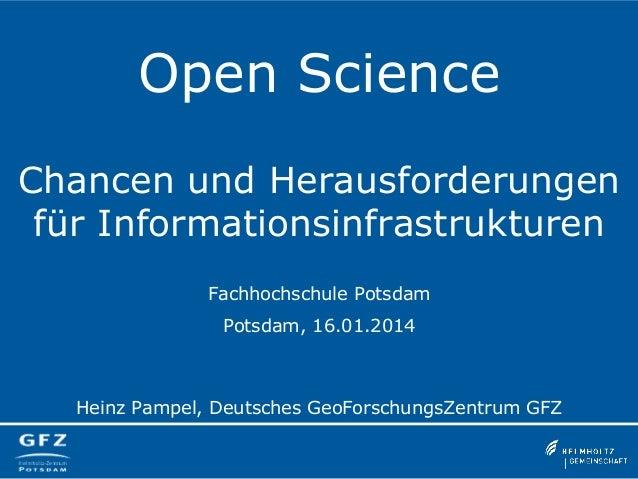 Open Science Chancen und Herausforderungen für Informationsinfrastrukturen Fachhochschule Potsdam Potsdam, 16.01.2014  Hei...