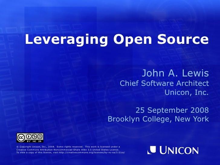 Leveraging Open Source <ul><ul><li>John A. Lewis </li></ul></ul><ul><ul><li>Chief Software Architect </li></ul></ul><ul><u...