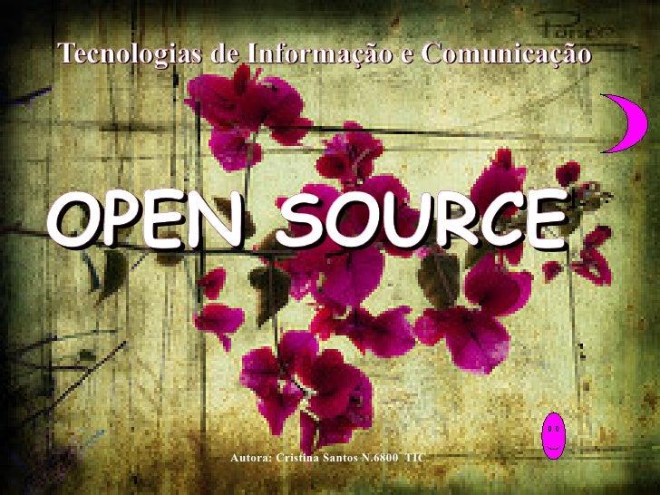 Tecnologias de Informação e Comunicação  <ul><ul><li>OPEN SOURCE </li></ul></ul>