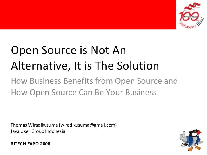 Open Source is Not An Alternative, It is The Solution How Business Benefits from Open Source and How Open Source Can Be Yo...