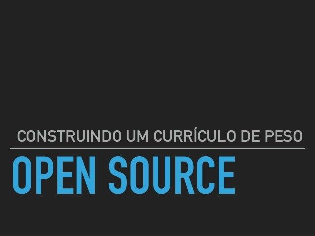OPEN SOURCE CONSTRUINDO UM CURRÍCULO DE PESO
