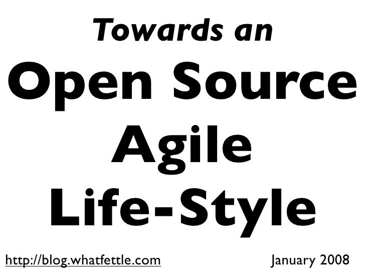 Towards an Open Source     Agile  Life-Style http://blog.whatfettle.com   January 2008