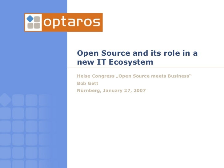 "Open Source and its role in a new IT Ecosystem Heise Congress ""Open Source meets Business"" Bob Gett Nürnberg, January 27, ..."