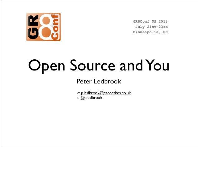 Open Source andYou Peter Ledbrook e: p.ledbrook@cacoethes.co.uk t: @pledbrook GR8Conf US 2013 July 21st-23rd Minneapolis, ...