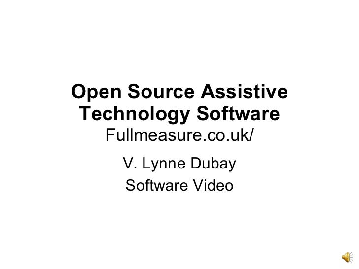 Open Source Assistive Technology Software Fullmeasure.co.uk/ V. Lynne Dubay Software Video