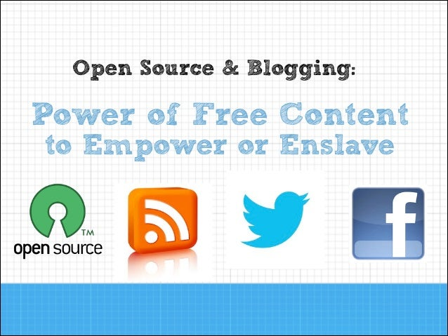 Open Source & Blogging:  Power of Free Content to Empower or Enslave