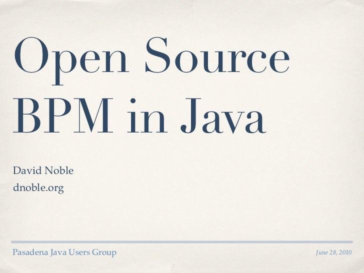 Open SourceBPM in JavaDavid Noblednoble.orgPasadena Java Users Group   June 28, 2010