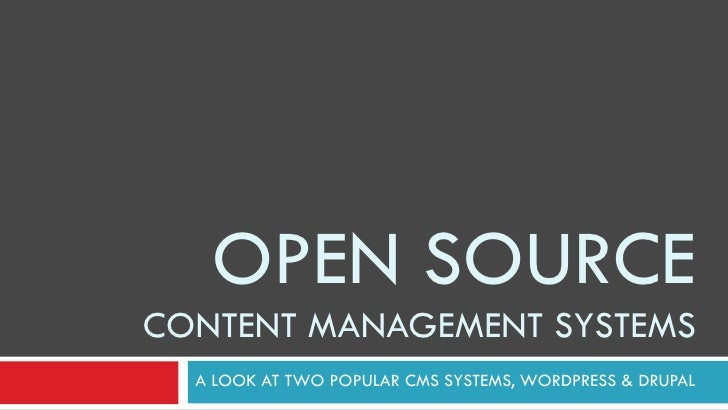 OPEN SOURCE CONTENT MANAGEMENT SYSTEMS A LOOK AT TWO POPULAR CMS SYSTEMS, WORDPRESS & DRUPAL