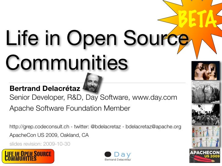 BETA Life in Open Source Communities  Bertrand Delacrétaz  Senior Developer, R&D, Day Software, www.day.com  Apache Softwa...