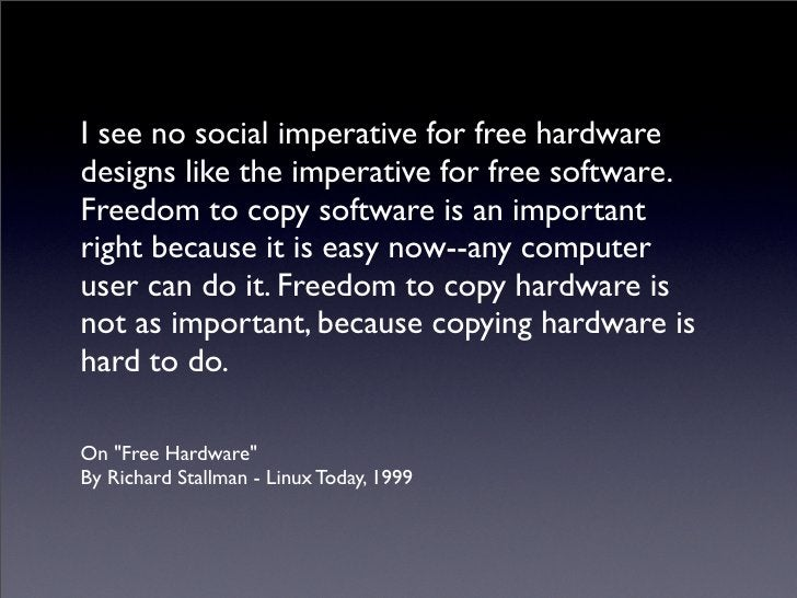 I see no social imperative for free hardware designs like the imperative for free software. Freedom to copy software is an...