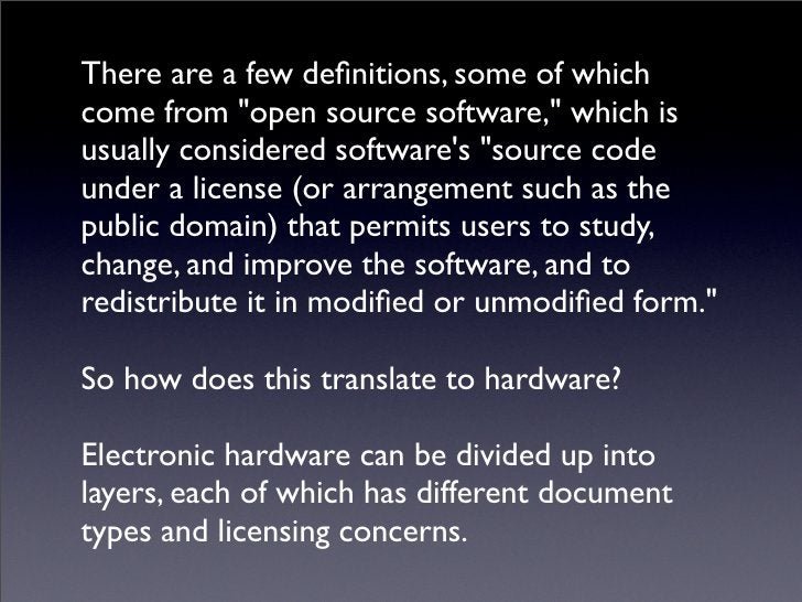 There are a few definitions, some of which come from open source software, which is usually considered software's source co...