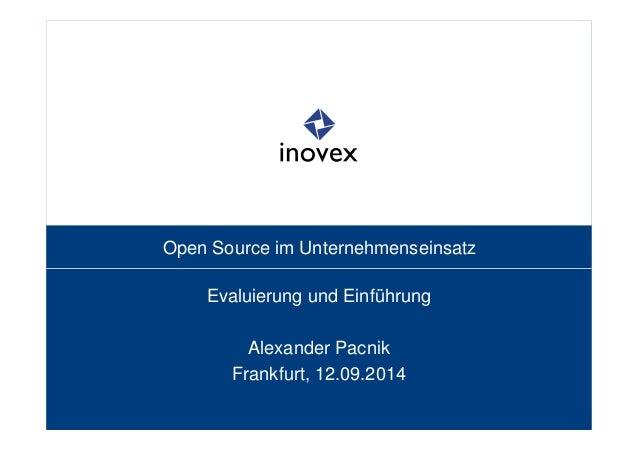 Open Source im Unternehmenseinsatz  Evaluierung und Einführung  Alexander Pacnik  Frankfurt, 12.09.2014