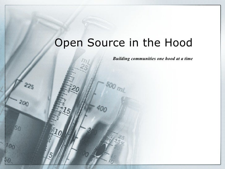 Open Source in the Hood Building communities one hood at a time