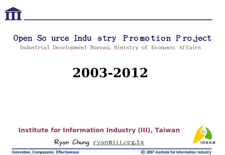 Open So urce Indu stry P ro mo tion P ro ject  Industrial Development Bureau, Ministry of Economic Affairs                ...