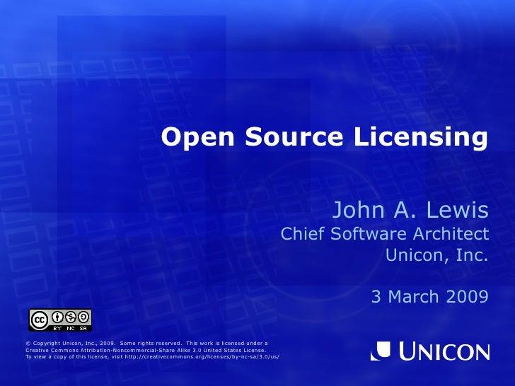 Open Source Licensing <ul><ul><li>John A. Lewis </li></ul></ul><ul><ul><li>Chief Software Architect </li></ul></ul><ul><ul...