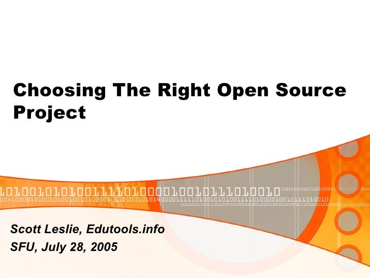 Choosing The Right Open Source Project Scott Leslie, Edutools.info  SFU, July 28, 2005