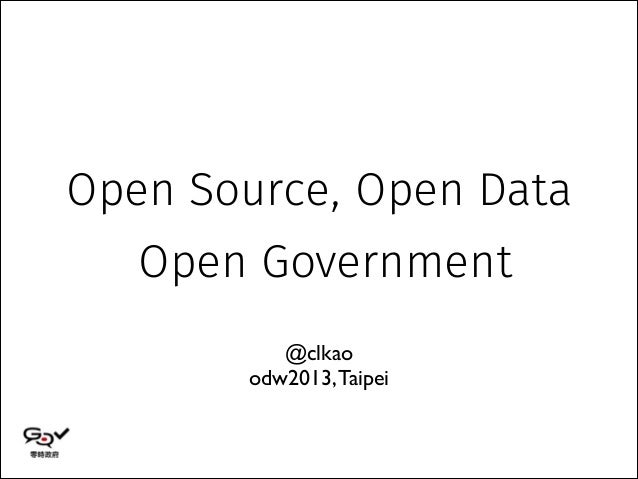 Open Source, Open Data Open Government @clkao  odw2013, Taipei