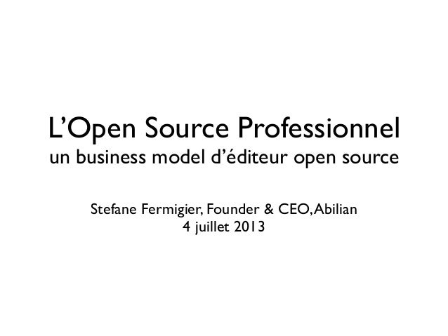 L'Open Source Professionnel un business model d'éditeur open source Stefane Fermigier, Founder & CEO,Abilian 4 juillet 2013