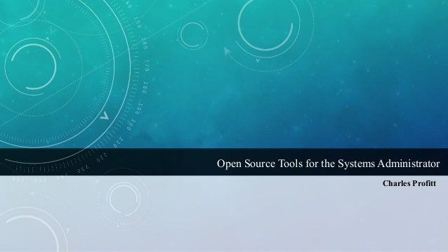 Open Source Tools for the Systems Administrator Charles Profitt