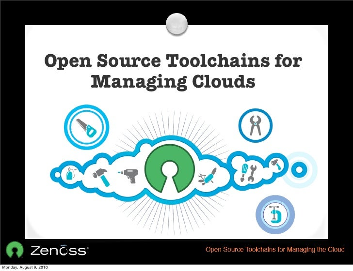 Open Source Toolchains for                         Managing Clouds     Monday, August 9, 2010