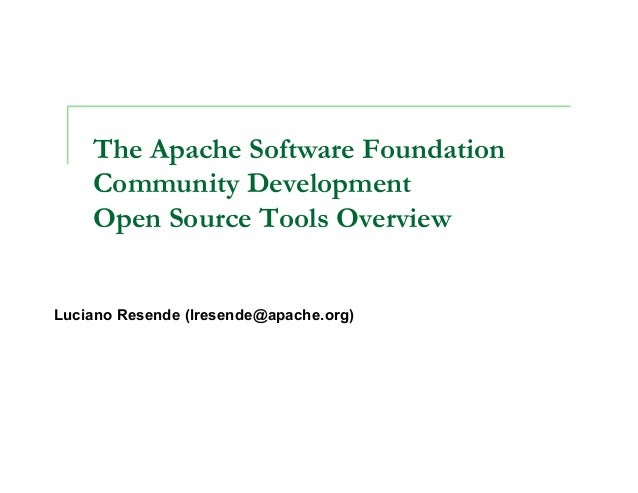 1 The Apache Software Foundation Community Development Open Source Tools Overview Luciano Resende (lresende@apache.org)