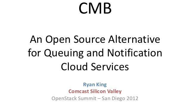 CMB An Open Source Alternativefor Queuing and Notification       Cloud Services                Ryan King          Comcast ...