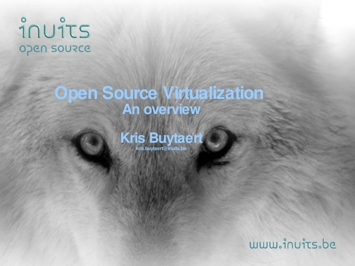 Open Source Virtualization  An overview Kris Buytaert [email_address]