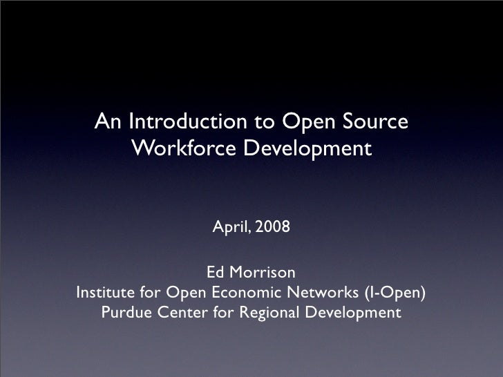 An Introduction to Open Source      Workforce Development                    April, 2008                    Ed Morrison In...