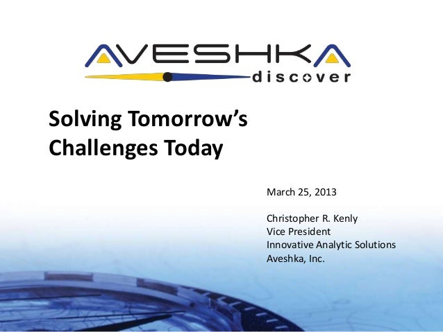 Solving Tomorrow'sChallenges Today                     March 25, 2013                     Christopher R. Kenly            ...