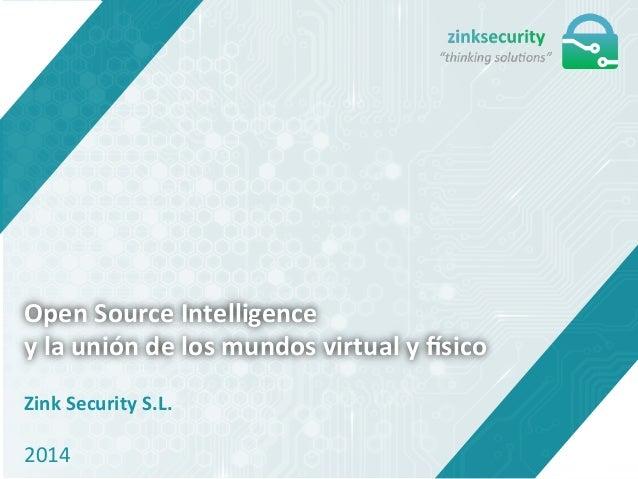 Open  Source  Intelligence   y  la  unión  de  los  mundos  virtual  y  7sico   Zink  Security ...