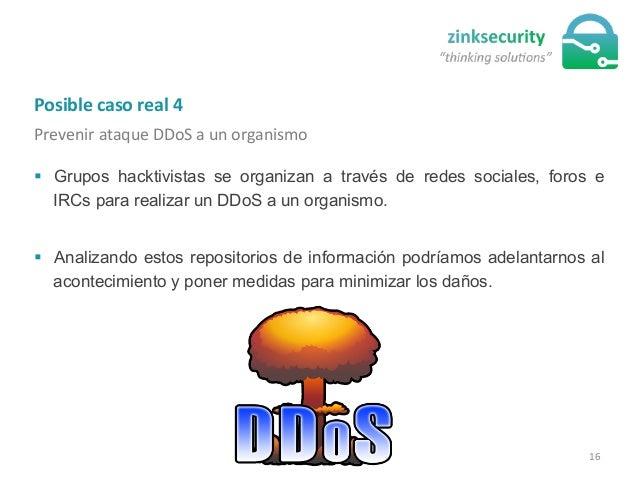 Posible  caso  real  4   Prevenir  ataque  DDoS  a  un  organismo   § Grupos hacktivistas se organiz...