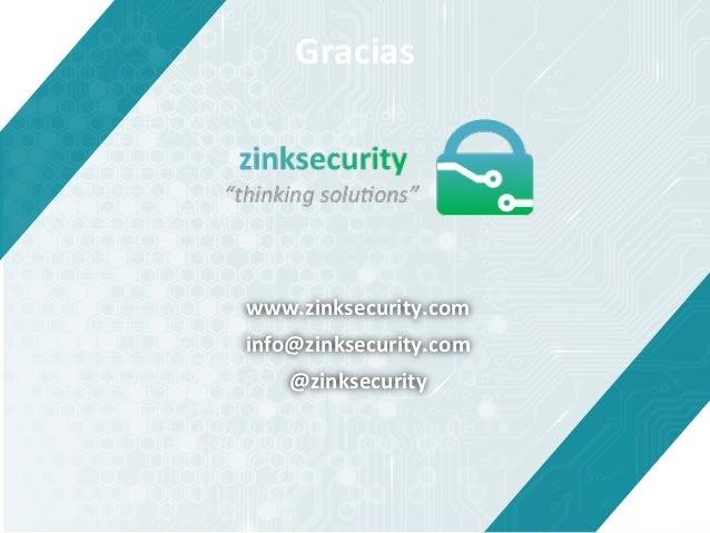 Gracias   www.zinksecurity.com   info@zinksecurity.com   @zinksecurity