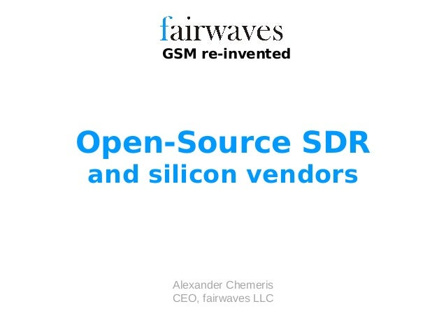 Alexander Chemeris CEO, fairwaves LLC GSM re-invented Open-Source SDR and silicon vendors