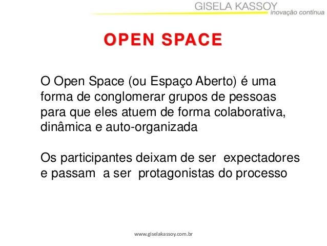 OPEN SPACE O Open Space (ou Espaço Aberto) é uma forma de conglomerar grupos de pessoas para que eles atuem de forma colab...