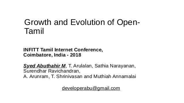 Growth and Evolution of Open- Tamil INFITT Tamil Internet Conference, Coimbatore, India - 2018 Syed Abuthahir M, T. Arulal...