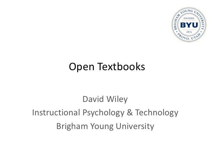 Open Textbooks              David WileyInstructional Psychology & Technology       Brigham Young University