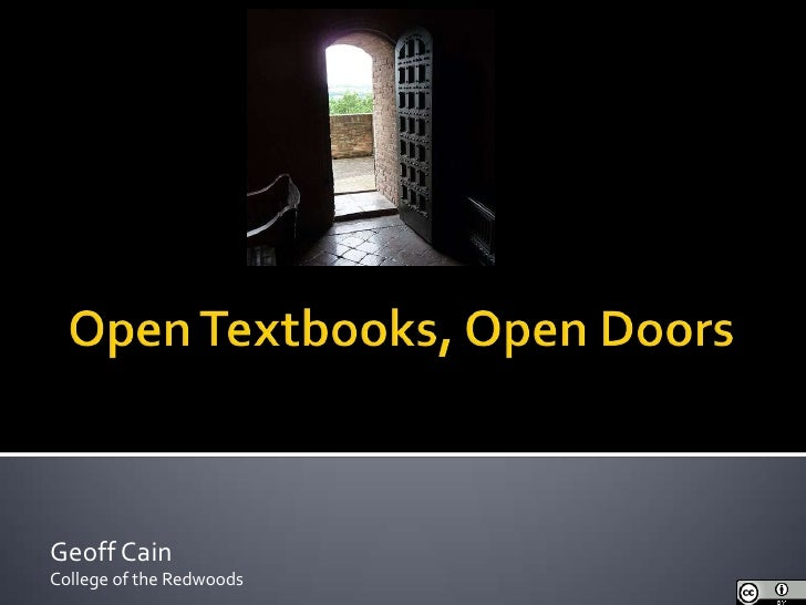 Open Textbooks, Open Doors<br />www.studentpirgs.org/open-textbooks<br />Geoff Cain<br />College of the Redwoods<br />
