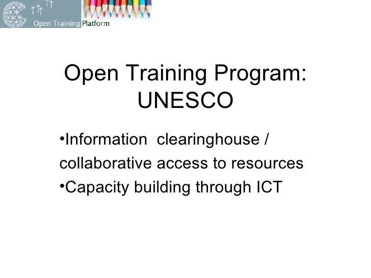 Open Training Program: UNESCO <ul><li>Information  clearinghouse / </li></ul><ul><li>collaborative access to resources </l...